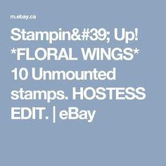 Stampin' Up! *FLORAL WINGS* 10 Unmounted stamps. HOSTESS EDIT.  | eBay My Ebay, Stampin Up, Stamps, Wings, Floral, Crafts, Seals, Florals, Flowers