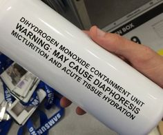 Want This!! WARNING! Ingestion the contents of this water bottle may lead to severe incidents of diaphoresis, micturition, and acute tissue hydration. For you inferior non-scientific folk, this means itmay cause sweating, peeing, and provide adequate hydration.