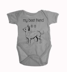 My Best Friend is a Chihuahua  Our Chihuahua baby clothes are a great way to include your four legged baby in your pregnancy announcement. This