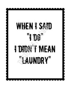 When I said I do i didnt mean laundry printable. $1.00, via Etsy. Such a funny quote and at a very low price. Print it out and put it in a frame and laundry room decor is ready.Its that easy.
