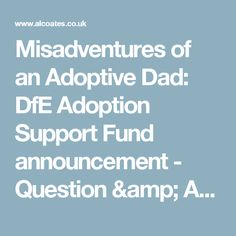 Misadventures of an Adoptive Dad: DfE Adoption Support Fund announcement - Question & Answer Sheet