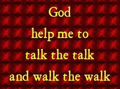 The one who says he remains in Him (Jesus) should walk just as He walked. 1 John 2:6 HCSB