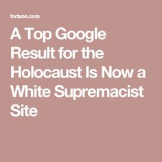 A Top Google Result for the Holocaust Is Now a White Supremacist Site