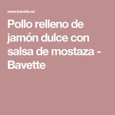 Pollo relleno de jamón dulce con salsa de mostaza - Bavette