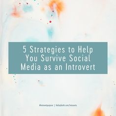 For the INTROVERTS: 5 strategies to help you survive social media!