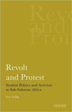 Revolt and protest: student politics and activism in sub-Saharan Africa / Leo Zeilig. London: I.B. Tauris, 2013.