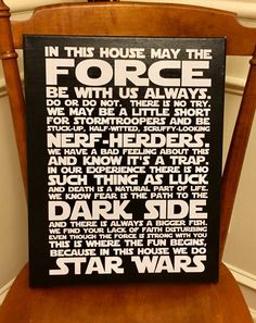 In This House We Do STAR WARS  Perfect for a family room. Remind not only your family, but also guests the importance of being a Star Wars fan!  This quote comes on a 14 x 18 canvas. The canvas is stretched over a wood backing.  To request quotes not shown, or a different fandom altogether, please send us a custom request and well be happy to work with you to design something you love.  We can add personalization (family name) or change We to I. Let us know if you can help customize this…