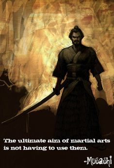 """The ultimate aim of martial arts is not having to use them."" ~Mushashi #japan #samurai #warrior #fighter #fight #musashi #quote #swordsman #sword #katana #ken #martialart #selfdefense #goal"