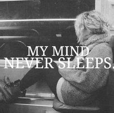 My mind never sleeps.
