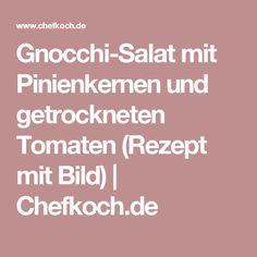Gnocchi-Salat mit Pinienkernen und getrockneten Tomaten (Rezept mit Bild) | Chefkoch.de