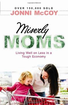 Bestseller Books Online Miserly Moms: Living Well on Less in a Tough Economy Jonni McCoy $10.39  - http://www.ebooknetworking.net/books_detail-0764206419.html