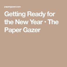 Getting Ready for the New Year • The Paper Gazer