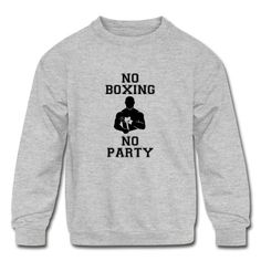 NO BOXING NO PARTY - Kids' Crewneck Sweatshirt #mmashirts #mmatshirt #mmahoodie  #jiujitsu #bjj #brazilianjiujitsu #mma #judo  #martialarts #mixedmartialarts  #caps #hats #mensfashion  #womensfashion #rolling #roll #wrestling #muaythai #boxing #boxingTshirt #karate #kickboxing #legend
