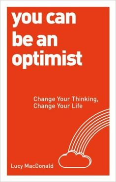 You Can be an Optimist: Change Your Thinking, Change Your Life: Lucy MacDonald…