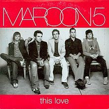 This Love - Single by Maroon 5 from the album Songs About Jane.  Released January 27, 2004.