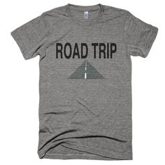 Road Trip T-Shirt. You know you want to! Printed on the ultra comfy American Apparel Tri-Blend Tee.