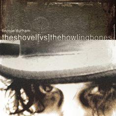 "Lincoln Durham ""The Shovel Vs The Howling Bones"""