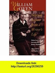 William Goyen Selected Letters from a Writers Life (9780292729643) William Goyen, Robert Phillips, Sir Stephen Spender , ISBN-10: 0292729642  , ISBN-13: 978-0292729643 ,  , tutorials , pdf , ebook , torrent , downloads , rapidshare , filesonic , hotfile , megaupload , fileserve