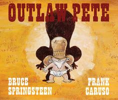 Outlaw Pete book by Bruce Springsteen (Author), Frank Caruso (Illustrator) #BruceSpringsteen #Springsteen #Book #Books