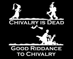 Chivalry was when women needed protection. Respect is what we need now.