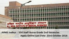 AIIMS Jodhpur Recruitment 2016-2017 released for 550 2nd Grade Staff Nursel. Apply online for AIIMS Jodhpur jobs at www.aiimsjodhpur.edu.in till 23rd Oct..