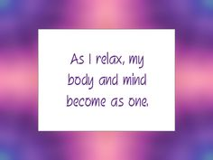 "Daily Affirmation for September 12, 2014 #affirmation #inspiration - ""As I relax, my body and mind become as one."""