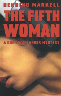 The Fifth Woman: A Kurt Wallander Mystery by Henning Mankell, Steven T. Murray. (Kindle, $9.69.) Completed.