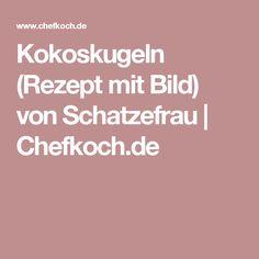 Kokoskugeln (Rezept mit Bild) von Schatzefrau   Chefkoch.de