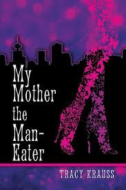 My Mother the Man-Eater by Tracy Krauss