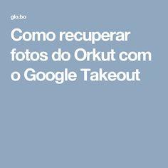Como recuperar fotos do Orkut com o Google Takeout