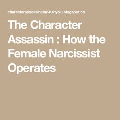 The Character Assassin : How the Female Narcissist Operates