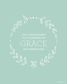 Not perfection, grace.