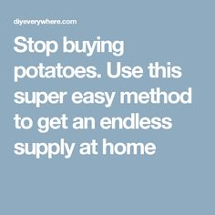 Stop buying potatoes. Use this super easy method to get an endless supply at home