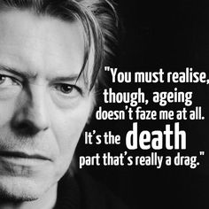 I'm actually crying because of this. Bowie was such a talented artist; he left this world way too soon, but his music and his work will live on forever in the heats of so many people. David Jones, David Bowie Quotes, Best Quotes, Life Quotes, Famous Quotes, Bowie Labyrinth, Ziggy Played Guitar, Life Lyrics, Song Lyrics