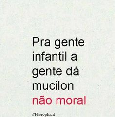 Pra gente infantil a gente dá mucilon não moral. #frases #citaçoes Today Quotes, Life Quotes, Tumblr Quotes, Funny Quotes, Peace Love And Understanding, Favorite Quotes, Best Quotes, Truth Of Life, Printable Quotes