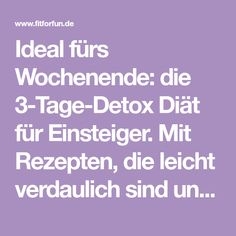 Ideal fürs Wochenende: die 3-Tage-Detox Diät für Einsteiger. Mit Rezepten, die leicht verdaulich sind und den Stoffwechsel entlasten. Probier's doch gleich mal aus.