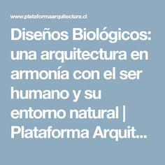 Diseños Biológicos: una arquitectura en armonía con el ser humano y su entorno natural | Plataforma Arquitectura