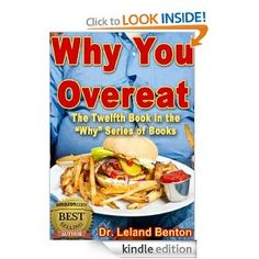 """Amazon.com: Overeating Addiction - Why You Overeat Book12 (""""Why7"""" series of books) eBook: Dr. Leland Benton: Kindle Store"""