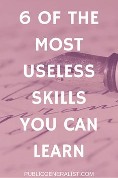 Here is my list of 6 skills that are almost completely useless. Any skill has some use but not all are equal. Take a look at this list and see if you agree? Personal Development Courses, Good Communication Skills, Skills To Learn, Self Motivation, Learning Resources, Self Improvement, Career, Public, Goals