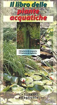 Il libro delle piante acquatiche - Calderini -