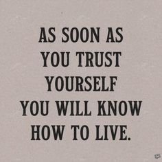 As soon as you trust yourself, you will know how to live. Johann Wolfgang von Goethe More from my site WORDS OF WISDOM WEDNESDAY 100 Inspirational and Motivational Quotes of All Time! 10 Inspirational Quotes Of The Day Words of Wisdom Eyes Quotes Soul, Eye Quotes, Love People Quotes, Quotes To Live By, Positive Quotes, Motivational Quotes, Inspirational Quotes, Trust Yourself Quotes, Cool Words