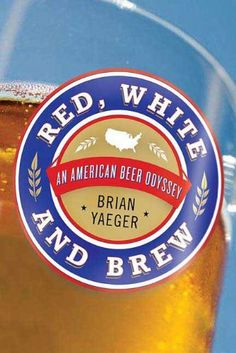 Red, White, and Brew: An American Beer Odyssey by Brian Yaeger. $9.99. Publisher: St. Martin's Griffin; 1 edition (April 1, 2010). 276 pages. Author: Brian Yaeger