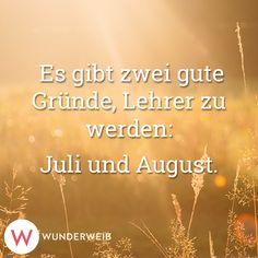 Es gibt zwei gute Gründe, Lehrer zu werden: Juli und August.