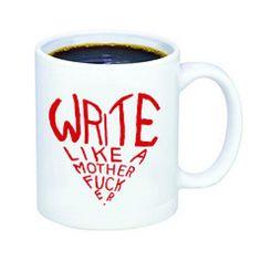 Write like a mother f*cker  http://therumpus.net