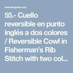 55.- Cuello reversible en punto inglés a dos colores / Reversible Cowl in Fisherman's Rib Stitch with two colors | Yo tejo... nosotras tejemos | Bloglovin'