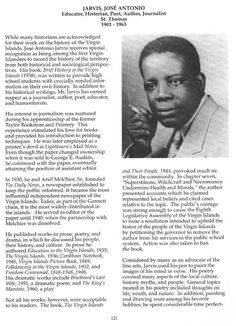 Page 121 of Profiles of outstanding Virgin Islanders (1992); first page of biography of J. Antonio Jarvis. ~ JARVIS, J. ANTONIO, Nov. 22, 1901 - July 21, 1963. Jose Antonio Jarvis was the offspring of a minister of the African Methodist Church, Joseph W. Jarvis and Mercedes Duvergee, a Roman Catholic St. Thomian. He was brought up by Miss Mary Hughustein, whom Jarvis referred to as his godmother, in a house on Gamble Gade in Savan. Young Antonio attended the Catholic School.