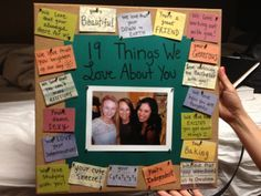 19 things we love about you! Cute idea for a friends birthday!
