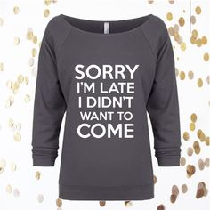 Sorry I'm Late I Didn't Want to Come 3/4 Sleeve Terry Raw Edge Top... ($22) ❤ liked on Polyvore featuring tops, t-shirts, white, women's clothing, christmas shirts, glitter t shirts, christmas t shirts, party t shirts and holiday shirts