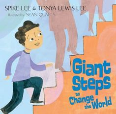 Giant Steps to Change the World by Spike and Tonya Lewis Lee; illustrated by Sean Qualls (JE Lee) Recommended for ages 7-11.