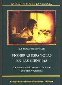 https://editorial.csic.es/publicaciones/libros/11110/978-84-00-07773-0/pioneras-espanolas-en-las-ciencias-las-mujeres-del.html Este libro saca a la luz las aportaciones de las mujeres a las ciencias físico-químicas en España en el primer tercio del siglo XX en particular a través de su trabajo en las secciones del Instituto Nacional de Física y Química.